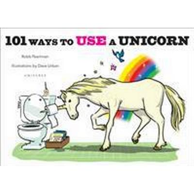 101 Ways to Use a Unicorn (Inbunden, 2015)
