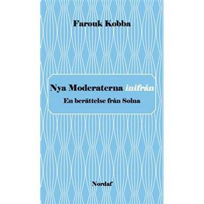 Nya Moderaterna inifrån - En berättelse från Solna (Häftad, 2014)