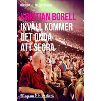 Ikväll kommer det onda att segra - Utvalda fotbollskrönikor (E-bok, 2014)