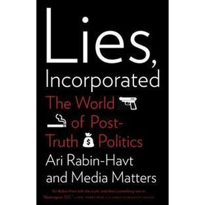 Lies, Incorporated: The World of Post-Truth Politics (Häftad, 2016)