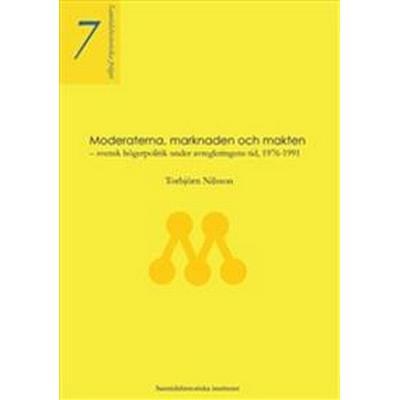 Moderaterna, marknaden och makten - svensk högerpolitik under avregleringens tid, 1976-1991 (Häftad, 2003)