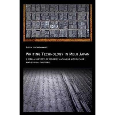Writing Technology in Meiji Japan (Inbunden, 2016)