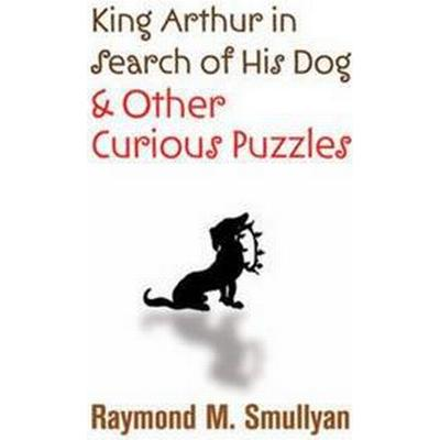 King Arthur in Search of His Dog and Other Curious Puzzles (Pocket, 2010)