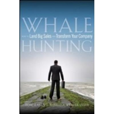 Whale Hunting: How to Land Big Sales and Transform Your Company (Inbunden, 2008)