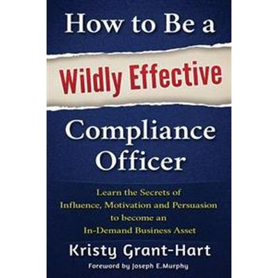How to be a Wildly Effective Compliance Officer (Häftad, 2016)