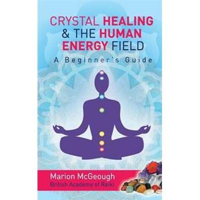 Crystal Healing & the Human Energy Field a Beginners Guide (Häftad, 2013)
