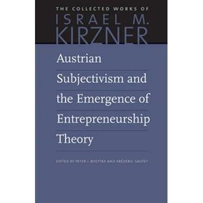 Austrian Subjectivism and the Emergence of Entrepreneurship Theory (Inbunden, 2015)