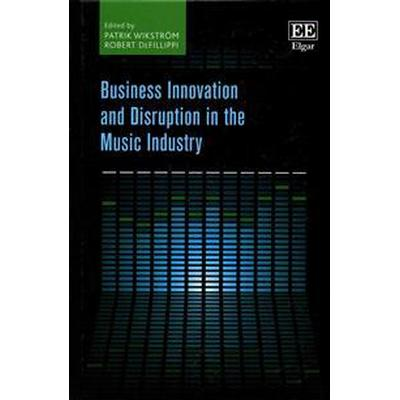 Business Innovation and Disruption in the Music Industry (Inbunden, 2016)