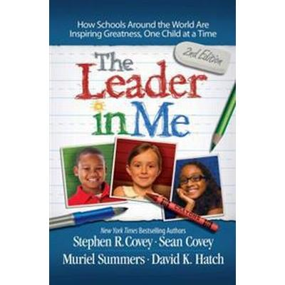 The Leader in Me: How Schools Around the World Are Inspiring Greatness, One Child at a Time (Häftad, 2014)