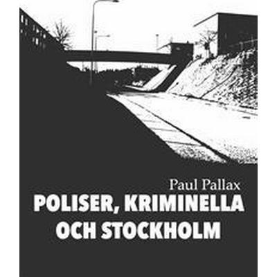 Poliser, kriminella och Stockholm (Häftad, 2015)