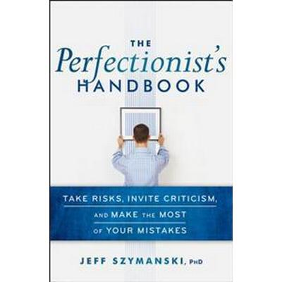 The Perfectionist's Handbook: Take Risks, Invite Criticism, and Make the Most of Your Mistakes (Inbunden, 2011)