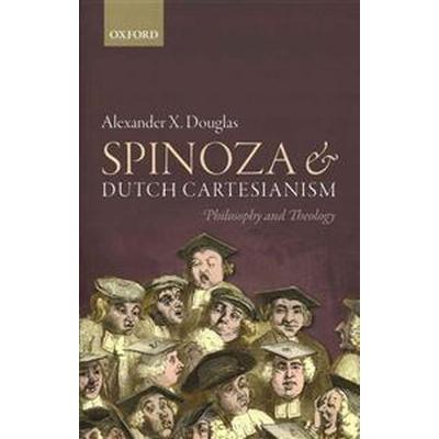Spinoza and Dutch Cartesianism (Inbunden, 2015)