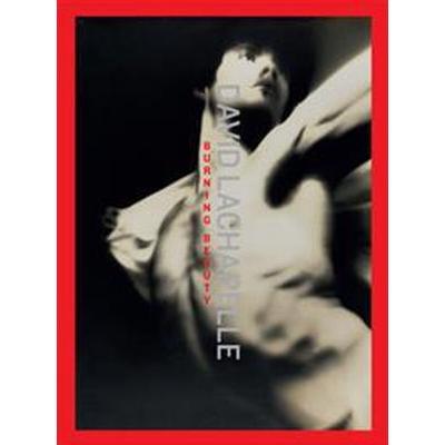David LaChapelle: Burning Beauty (Inbunden, 2012)
