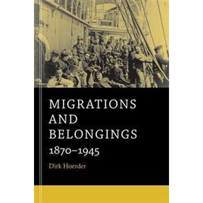 Migrations and Belongings 1870-1945 (Pocket, 2014)