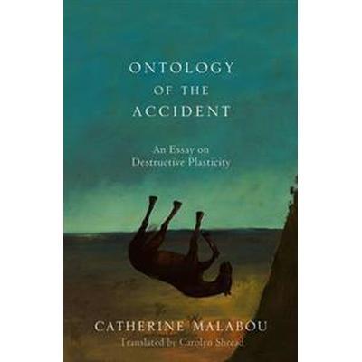 Ontology of the Accident: An Essay on Destructive Plasticity (Inbunden, 2016)