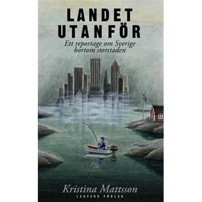 Landet utanför: ett reportage om Sverige bortom storstaden (E-bok, 2011)