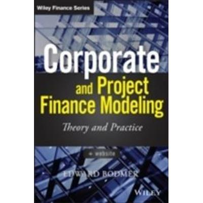 Corporate and Project Finance Modeling: Theory and Practice (Inbunden, 2014)
