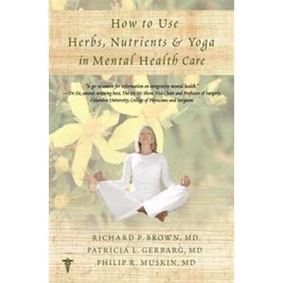 How to Use Herbs, Nutrients, & Yoga in Mental Health (Pocket, 2012)