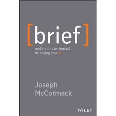 Brief: Make a Bigger Impact by Saying Less (Inbunden, 2014)