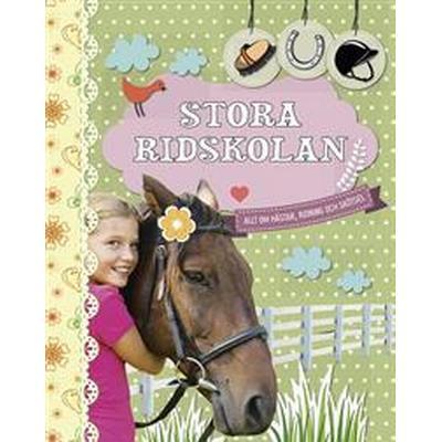 Stora ridskolan: Allt om hästar, ridning och skötsel (E-bok, 2016)