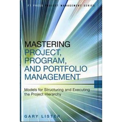 Mastering Project, Program, and Portfolio Management (Inbunden, 2014)