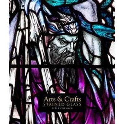 Arts & Crafts Stained Glass (Inbunden, 2015)