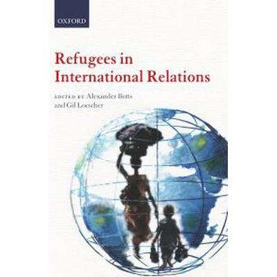 Refugees in International Relations (Pocket, 2010)