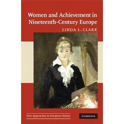 Women and Achievement in Nineteenth-Century Europe (Pocket, 2008)