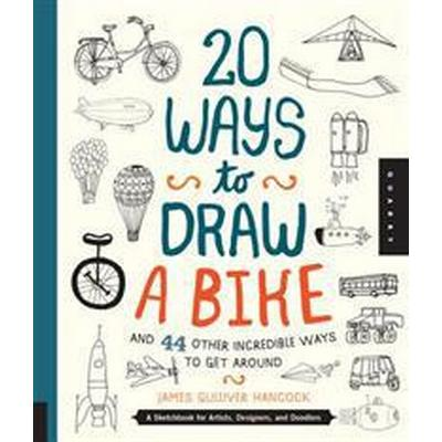 20 Ways to Draw a Bike and 44 Other Incredible Ways to Get Around (Pocket, 2015)