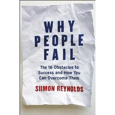 Why People Fail: The 16 Obstacles to Success and How You Can Overcome Them (Inbunden, 2011)