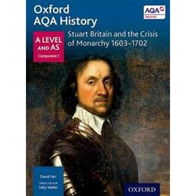 Oxford AQA History for A Level: Stuart Britain and the Crisis of Monarchy 1603-1702 (Häftad, 2015)