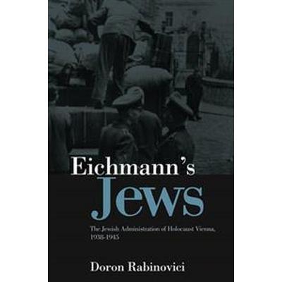 Eichmann's Jews: The Jewish Administration of Holocaust Vienna, 1938-1945 (Inbunden, 2011)