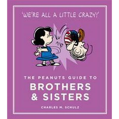 The Peanuts Guide to Brothers and Sisters (Inbunden, 2016)