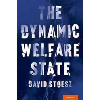 The Dynamic Welfare State (Inbunden, 2016)