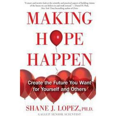 Making Hope Happen: Create the Future You Want for Yourself and Others (Häftad, 2014)