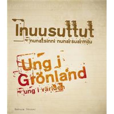 Ung i Grönland: ung i världen = Inuusuttut: nunatsinni nunarsuarmilu (Flexband, 2013)