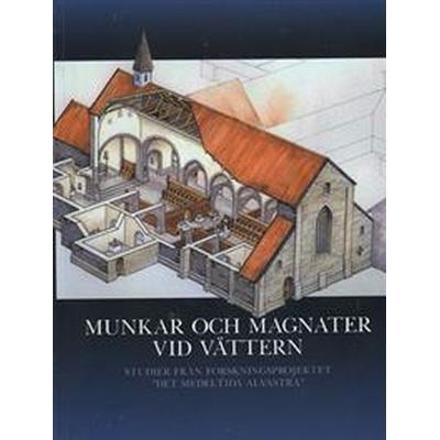 Munkar och magnater vid Vättern (Inbunden, 2012)