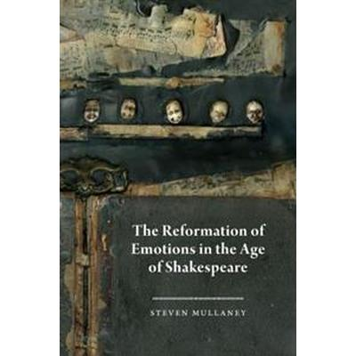 The Reformation of Emotions in the Age of Shakespeare (Inbunden, 2015)