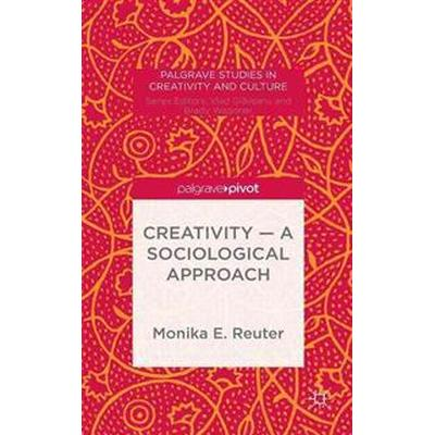 Creativity - A Sociological Approach (Inbunden, 2015)