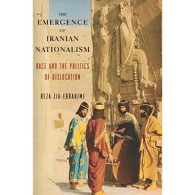 The Emergence of Iranian Nationalism (Inbunden, 2016)