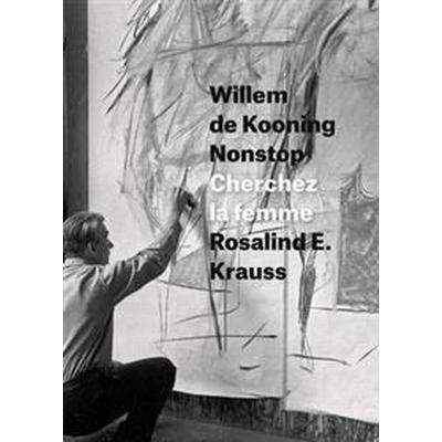 Willem De Kooning Nonstop (Inbunden, 2016)