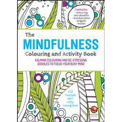 The Mindfulness Colouring and Activity Book: Calming Colouring and de-Stressing Doodles to Focus Your Busy Mind (Häftad, 2015)