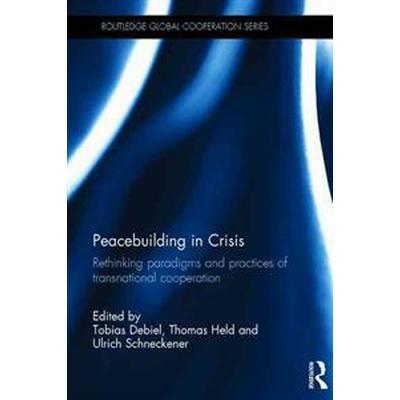 Peacebuilding in Crisis (Inbunden, 2016)