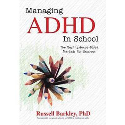 Managing ADHD in Schools: The Best Evidence-Based Methods for Teachers (Häftad, 2016)