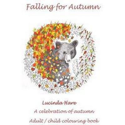 Falling for Autumn: Art Therapy Celebration of Autumn Adult/Child Colouring Book with Conservation & Recipe Links (Häftad, 2015)