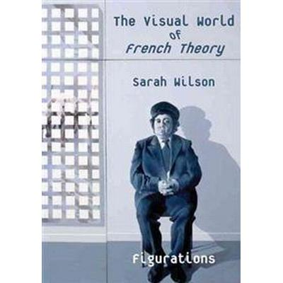 The Visual World of French Theory (Inbunden, 2010)