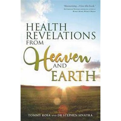 Health Revelations from Heaven and Earth (Häftad, 2015)
