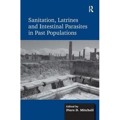Sanitation, Latrines and Intestinal Parasites in Past Populations (Inbunden, 2015)