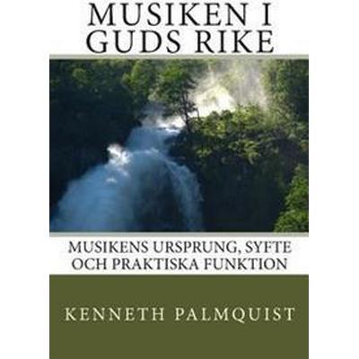 Musiken I Guds Rike: Musikens Ursprung, Syfte Och Praktiska Funktion (Häftad, 2014)