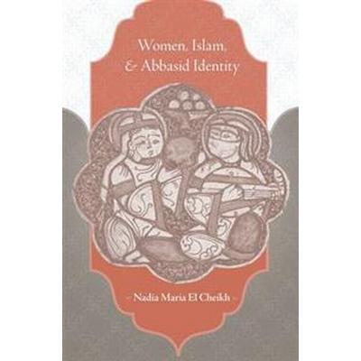 Women, Islam, and Abbasid Identity (Inbunden, 2015)
